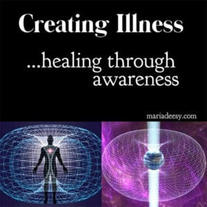 Creating Illness, healing through awareness