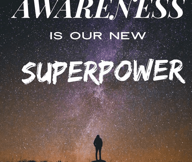 Awareness: Our new SuperPower