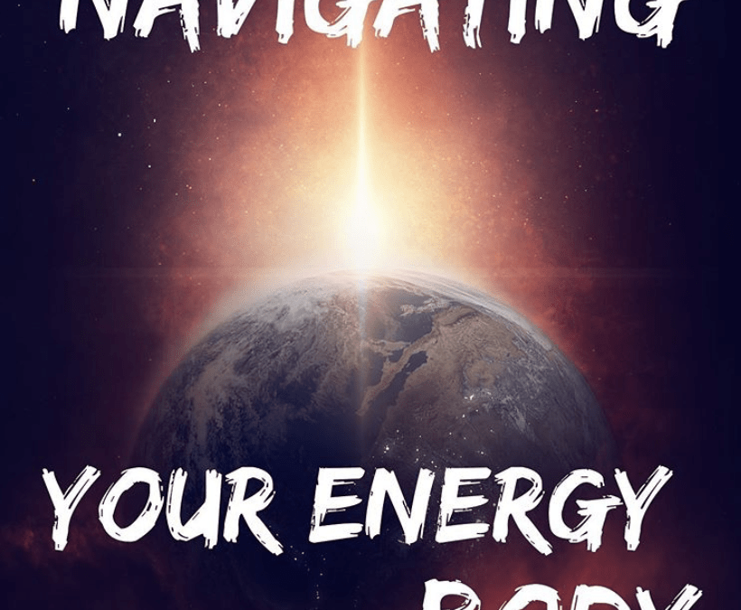 Navigating Your Energy Body