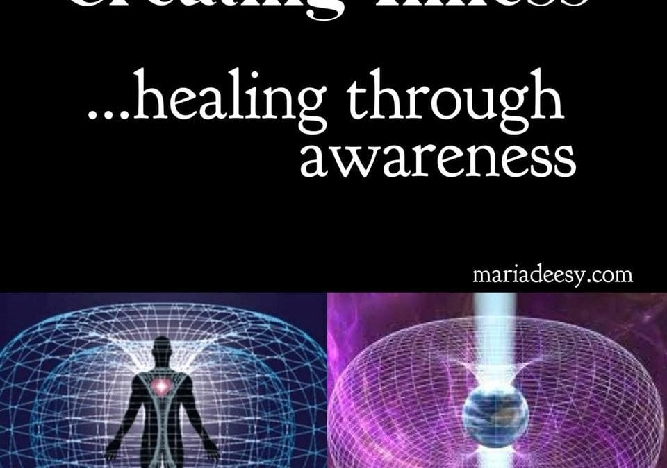 Creating Illness… Healing Through Awareness (Revised)