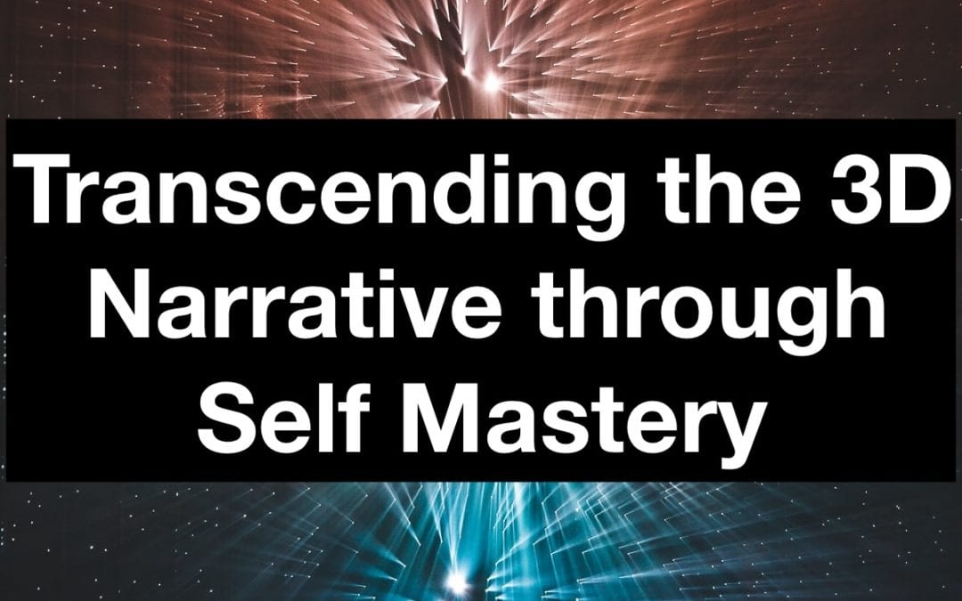 Transcending the 3D Narrative through Self Mastery