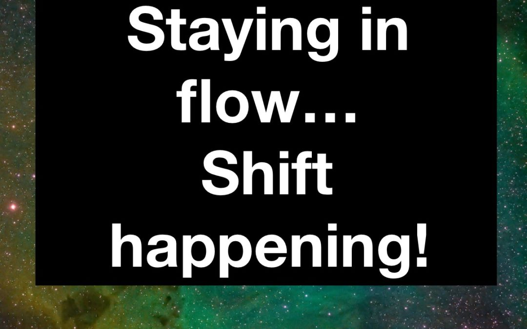 Staying in flow…. Shift Happening