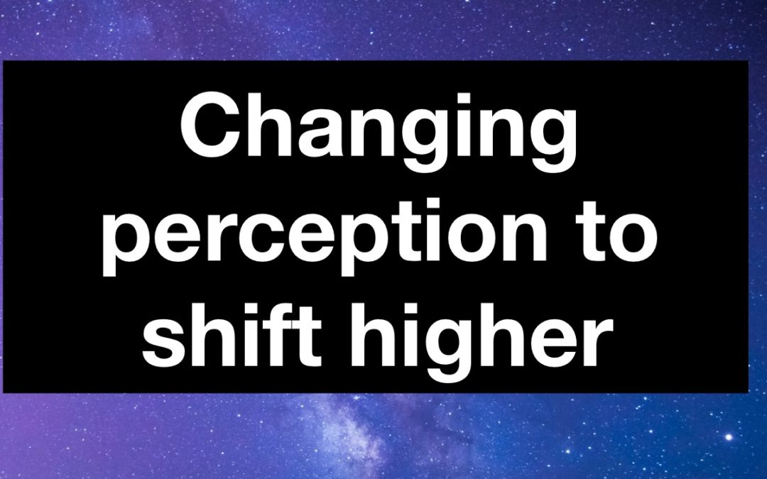 Changing Perception to shift higher