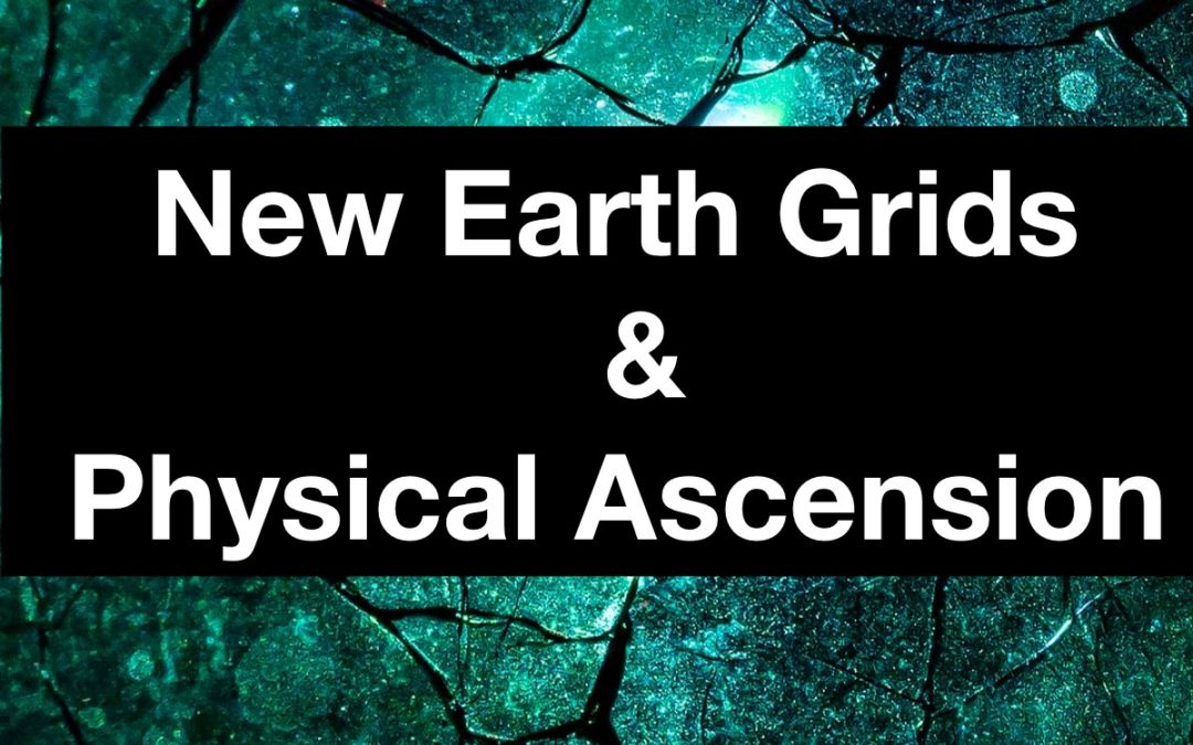 New Earth Grids & Physical Ascension
