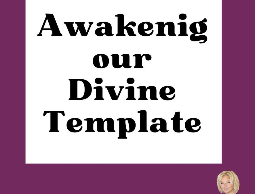 Awakening our Divine Template