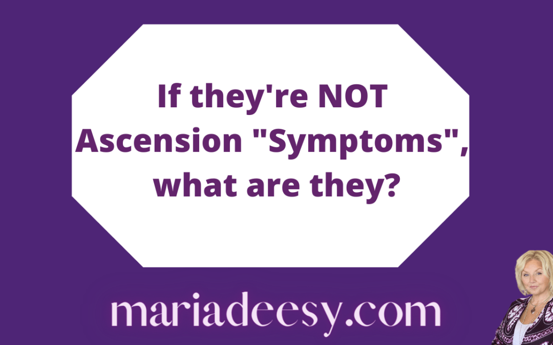"""If they're NOT Ascension """"Symptoms"""", what are they?"""