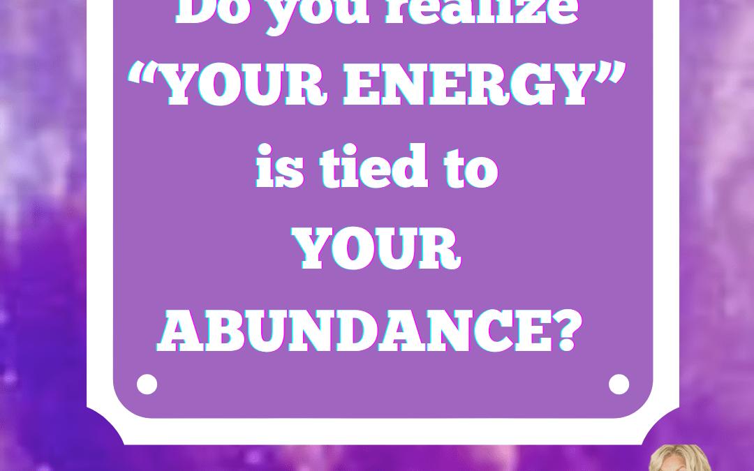 Your Energy is tied to Abundance