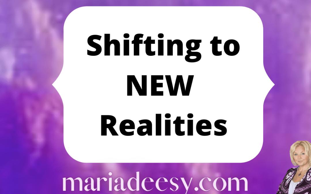 Shifting to NEW Realities